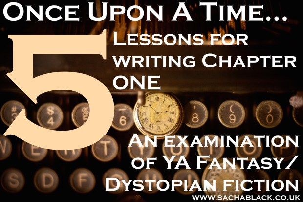 5 Top Tips for Writing Chapter One - an examination of YA fantasy/dystopian fiction
