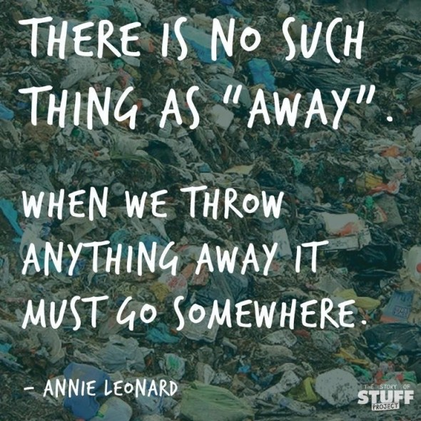 The Story of Stuff, There is no such thing as away, Annie Leonard