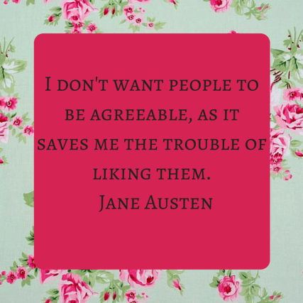 I don't want people to be agreeable it saves me the trouble of liking them, judging a book by it's cover