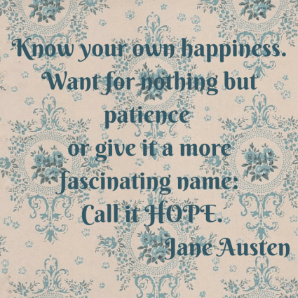 Know your own happiness want for nothing but patience or give it a more fascinating name- Call it HOPE.1