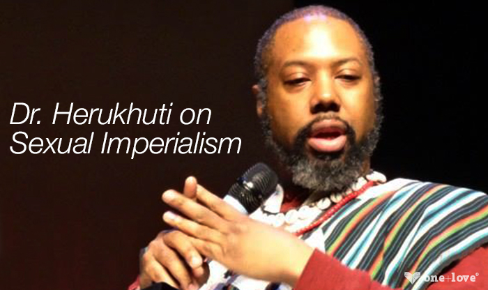 One+Love Interview with Dr. Herukhuti on Sexual Imperialism