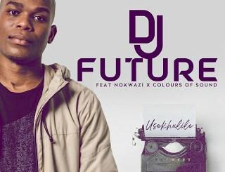 DJ Future Usekhulile Mp3 Download Safakaza