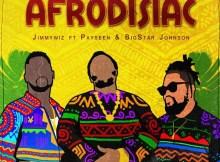 Jimmy Wiz - Afrodisiac Ft. Payseen & BigStar Johnson