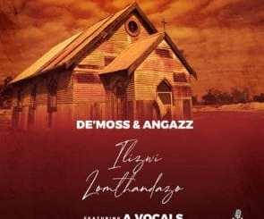 De'Moss & AngaZz Ilizwi Lomthandazo ft A.Vocals Mp3 Download Safakaza