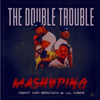Double Trouble Mashuping ft Mr Brown & Lil Meri Mp3 Download Safakaza