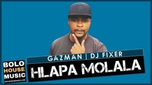 Hlapa Molala – Gazman x DJ Fixer