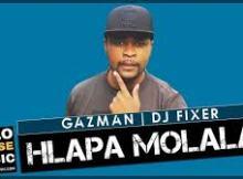 Hlapha Molala - Gazman x DJ Fixer (New Hit 2021)