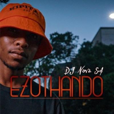 DJ Nova SA Ezothando EP Zip File Download