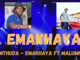 De Mthuda EMAKHAYA ft Malumnator Mp3 Download SaFakaza