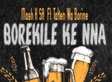 Mash K Borekile Ke Nna ft Taken Wabo Rinee Mp3 Download SaFakaza