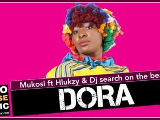 Mukosi – Dora Ft. Hlukzy & DJ Search on the Beat (Original)