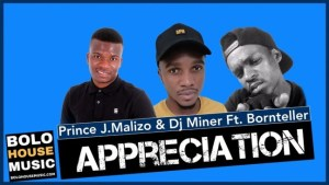 Prince J.Malizo x Dj Miner – Appreciation Ft. Bornteller