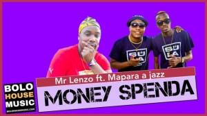 Mr Lenzo – Money Spenda Ft Mapara a Jazz x Charmza the DJ & Lady Fortune (Original)