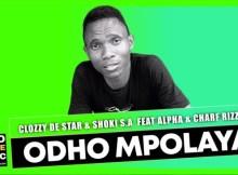 Clozzy De Star & Shoki S.A – Odho Mpolaya Ft. Alpha & Charf Rizzer (Original)