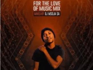 DJ Msoja SA For The Love Of Music Mix Mp3 Download SaFakaza