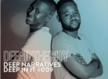 Deep Narratives Deep In It 009 Deep In The City Mp3 Download SaFakaza
