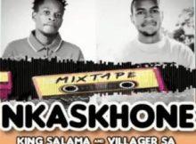King Salama & Villager SA Nkaskhone Mp3 Download SaFakaza
