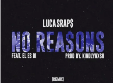 Lucasraps No Reasons Remix ft El Es Di Mp3 Download SaFakaza