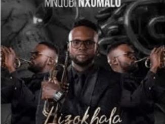 Mnqobi Nxumalo Lizokhala Mp3 Download SaFakaza