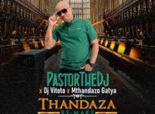 PastorTheDJ Thandaza Remix Mp3 Download SaFakaza