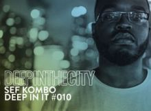 Sef Kombo Deep In It #10 Deep In The City Mp3 Download SaFakaza