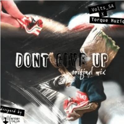 Volts SA & TorQue MuziQ Dont Give Up Mp3 Download SaFakaza