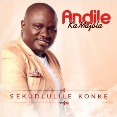 Andile Ka Majola Sekudlulile Konke Mp3 Download SaFakaza