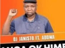 DJ Janisto Sanga Ko Himba ft Adowa Mp3 Download SaFakaza