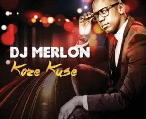 DJ Merlon Koze Kuse EP Zip Download