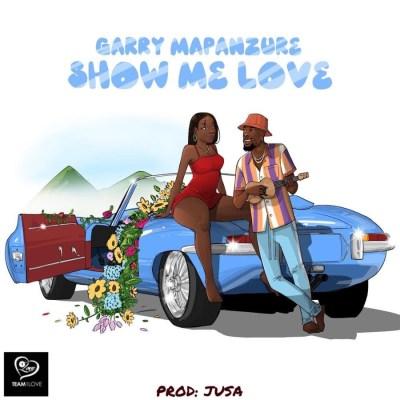 Garry Mapanzure Show Me Love Mp3 Download SaFakaza