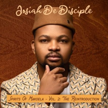 Josiah De Disciple Spirits of Makoela Vol 2 The Reintroduction Album Download