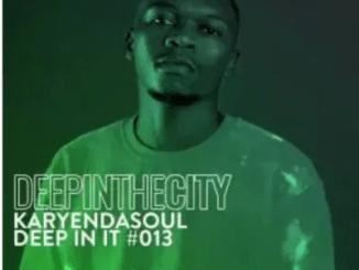 Karyendasoul Deep In It #13 Deep In The City Mp3 Download SaFakaza