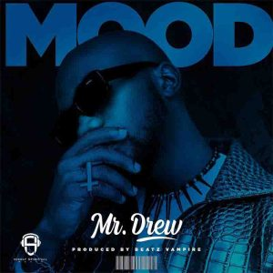 Mr Drew – Mood (Prod. By Beatz Vampire)