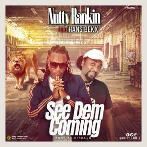 Nutty Ranking Ft Hans Bekx – See Dem Coming