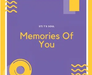 STI T's Soul Memories Of You EP Zip Download