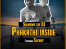Salmawa The DJ Phakathi Inside ft Sheriff Mp3 Download SaFakaza