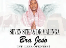 Seven Step & Dr Malinga Bra Jeso ft Lefa Ofentse Mp3 Download SaFakaza