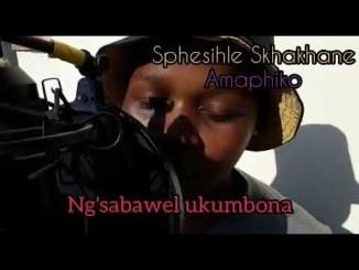 Sphesihle Skhakhane – Amaphiko Full song