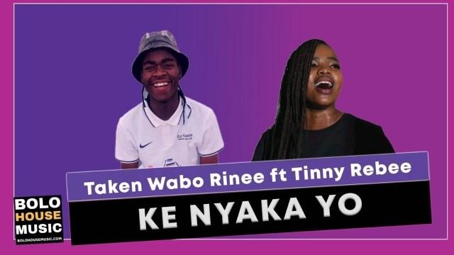 Taken Wabo Rinee Ke Nyaka Yo ft Tinny Rebee Mp3 SAFakaza Music Download