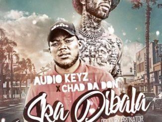 Audio Keyz & Chad Da Don Ska Dibala Remix Mp3 Download SaFakaza