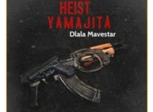 Dlala Mavestar Heist YaMajita Mp3 Download SaFakaza