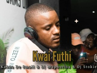 Kabza De Small & Dj Maphorisa Kwai Futhi Ft. DJ Stokie
