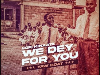 Kofi Kinaata – We Dey For You