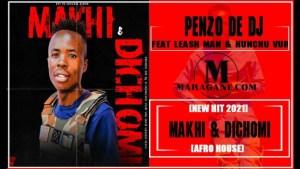 PENZO DE DJ – MAKHI & DICHOMI FT LEASH MAN & HUNCHU VUR