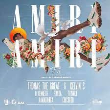 Thomas The Great & Kelvin S – AMIRI AMIRI ft. O'Kenneth, Rhyda, Thywill, Kawabanga & Chicogod