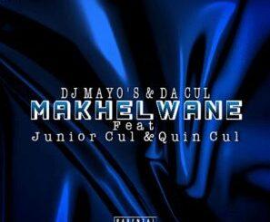 DJ Mayo's – makhelwan ft Juniour Cul & Quiin nondu