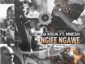 Da Kruk Ngife Ngawe ft Mnesh Mp3 Download SaFakaza