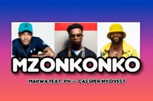 Makwa ft PH Raw & Cassper Nyovest – MZONKONKO