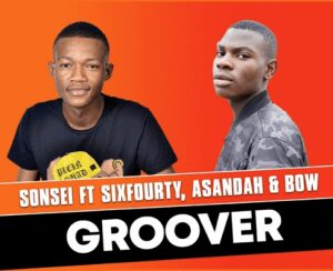 Sonsei – Groover ft Sixfourty x Asandah & Bow