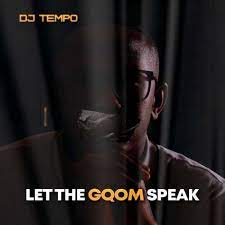 ALBUM: DJ Tempo – Let The Gqom Speak